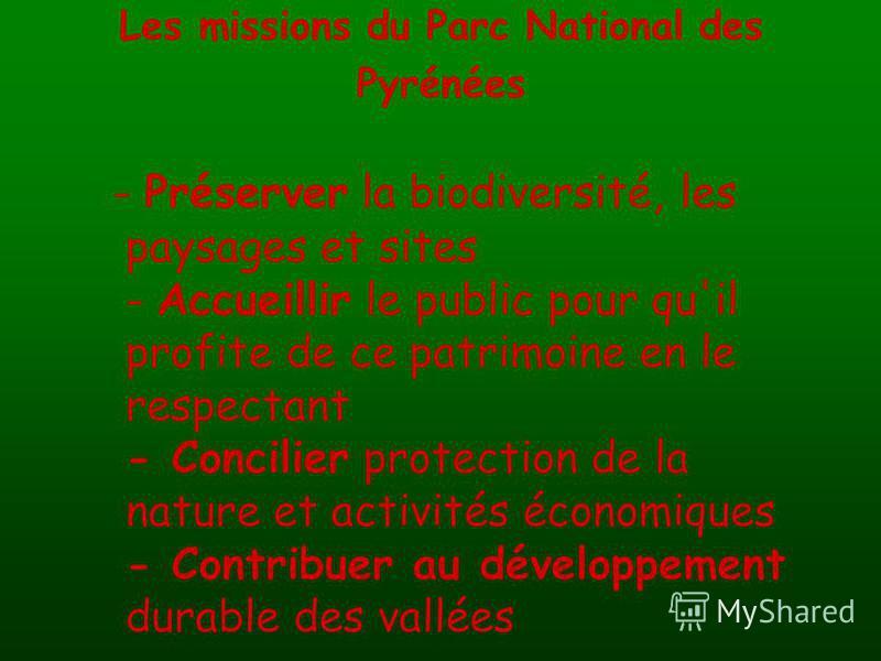 Les missions du Parc National des Pyrénées - Préserver la biodiversité, les paysages et sites - Accueillir le public pour qu'il profite de ce patrimoine en le respectant - Concilier protection de la nature et activités économiques - Contribuer au dév