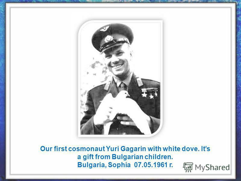Our first cosmonaut Yuri Gagarin with white dove. Its a gift from Bulgarian children. Bulgaria, Sophia 07.05.1961 г.