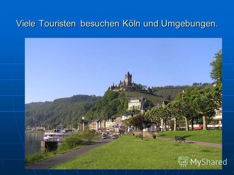 Viele Touristen besuchen Köln und Umgebungen.