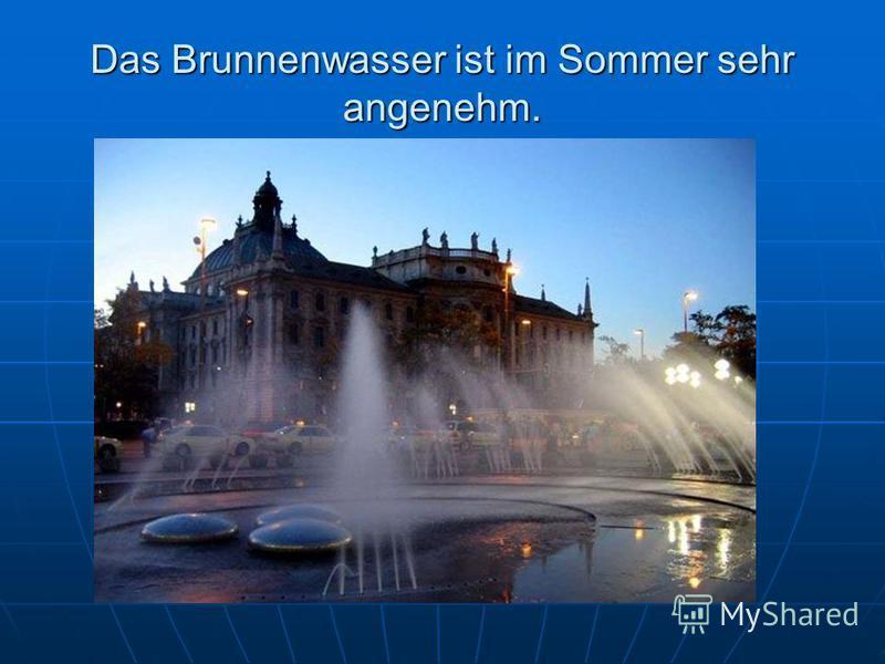 Das Brunnenwasser ist im Sommer sehr angenehm.