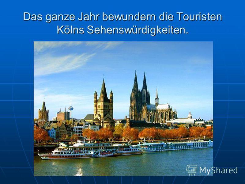 Das ganze Jahr bewundern die Touristen Kölns Sehenswürdigkeiten.