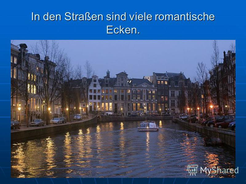In den Straßen sind viele romantische Ecken.