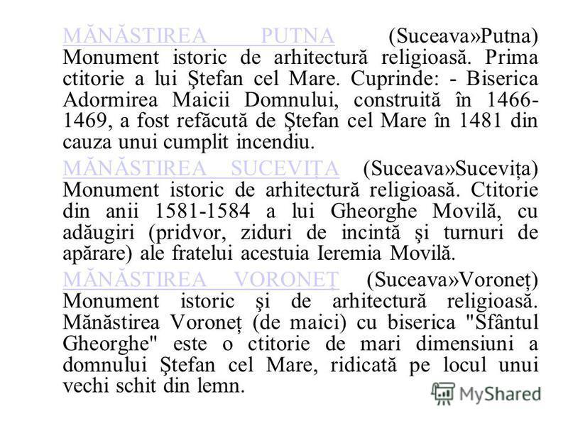 MĂNĂSTIREA PUTNAMĂNĂSTIREA PUTNA (Suceava»Putna) Monument istoric de arhitectură religioasă. Prima ctitorie a lui Ştefan cel Mare. Cuprinde: - Biserica Adormirea Maicii Domnului, construită în 1466- 1469, a fost refăcută de Ştefan cel Mare în 1481 di