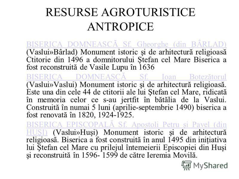 RESURSE AGROTURISTICE ANTROPICE BISERICA DOMNEASCĂ Sf. Gheorghe (din BÂRLAD) BISERICA DOMNEASCĂ Sf. Gheorghe (din BÂRLAD) (Vaslui»Bârlad) Monument istoric şi de arhitectură religioasă Ctitorie din 1496 a domnitorului Ştefan cel Mare Biserica a fost r