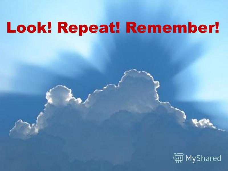 Look! Repeat! Remember!