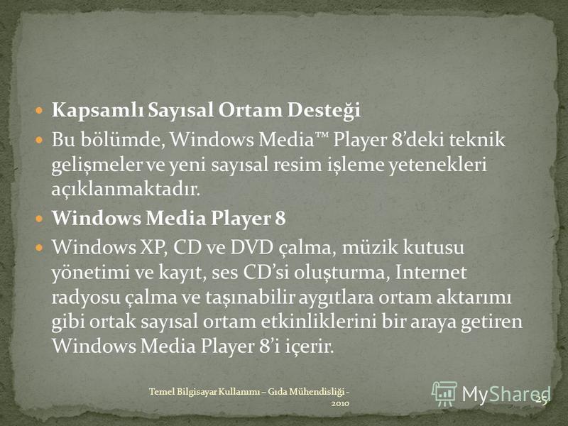 Kapsamlı Sayısal Ortam Desteği Bu bölümde, Windows Media Player 8deki teknik gelişmeler ve yeni sayısal resim işleme yetenekleri açıklanmaktadır. Windows Media Player 8 Windows XP, CD ve DVD çalma, müzik kutusu yönetimi ve kayıt, ses CDsi oluşturma,