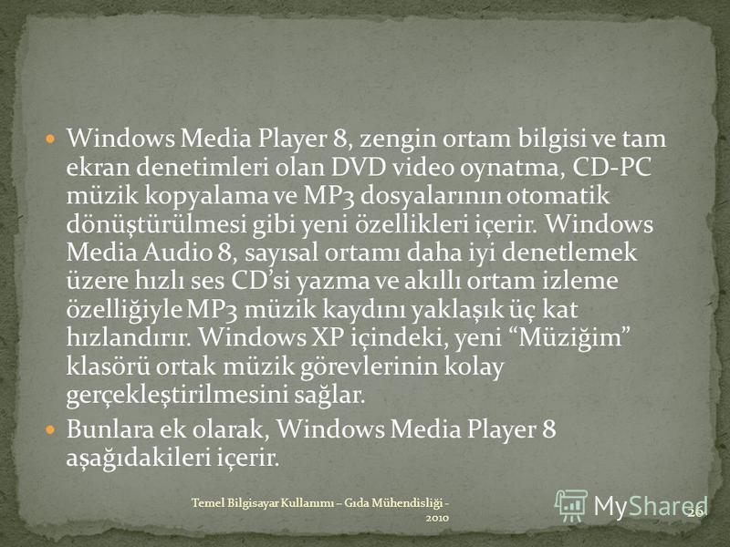 Windows Media Player 8, zengin ortam bilgisi ve tam ekran denetimleri olan DVD video oynatma, CD-PC müzik kopyalama ve MP3 dosyalarının otomatik dönüştürülmesi gibi yeni özellikleri içerir. Windows Media Audio 8, sayısal ortamı daha iyi denetlemek üz