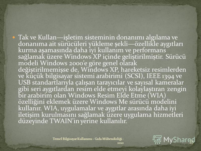 Tak ve Kullanişletim sisteminin donanımı algılama ve donanıma ait sürücüleri yükleme şekliözellikle aygıtları kurma aşamasında daha iyi kullanım ve performans sağlamak üzere Windows XP içinde geliştirilmiştir. Sürücü modeli Windows 2000e göre genel o