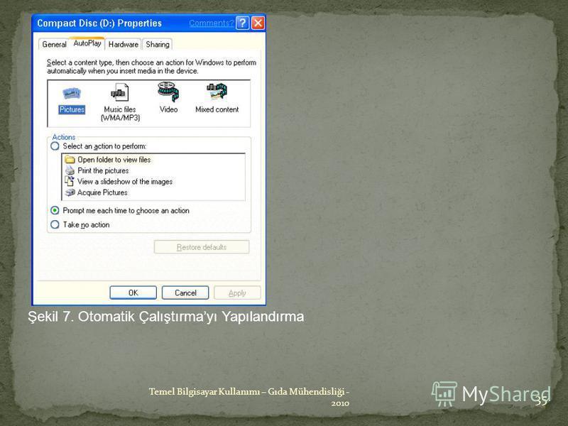 Şekil 7. Otomatik Çalıştırmayı Yapılandırma 35 Temel Bilgisayar Kullanımı – Gıda Mühendisliği - 2010
