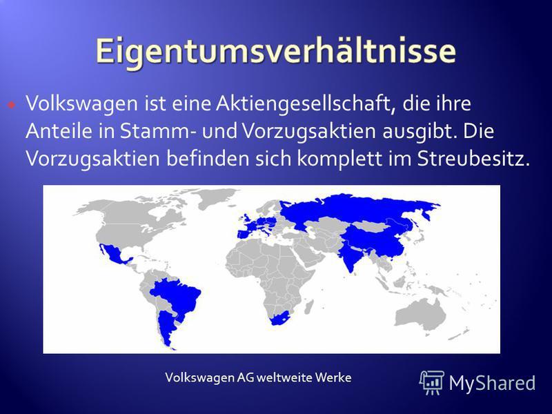 Volkswagen ist eine Aktiengesellschaft, die ihre Anteile in Stamm- und Vorzugsaktien ausgibt. Die Vorzugsaktien befinden sich komplett im Streubesitz. Volkswagen AG weltweite Werke