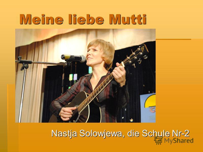 Meine liebe Mutti Nastja Solowjewa, die Schule Nr-2