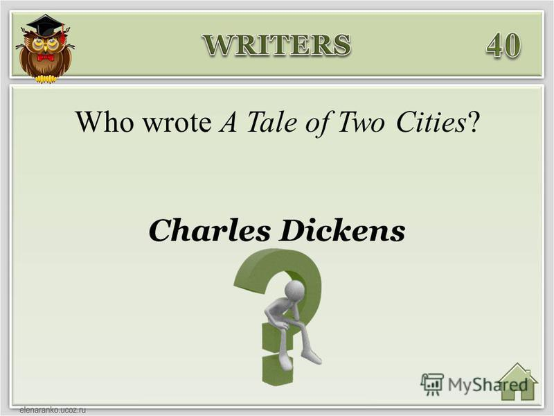 Charles Dickens Who wrote A Tale of Two Cities?