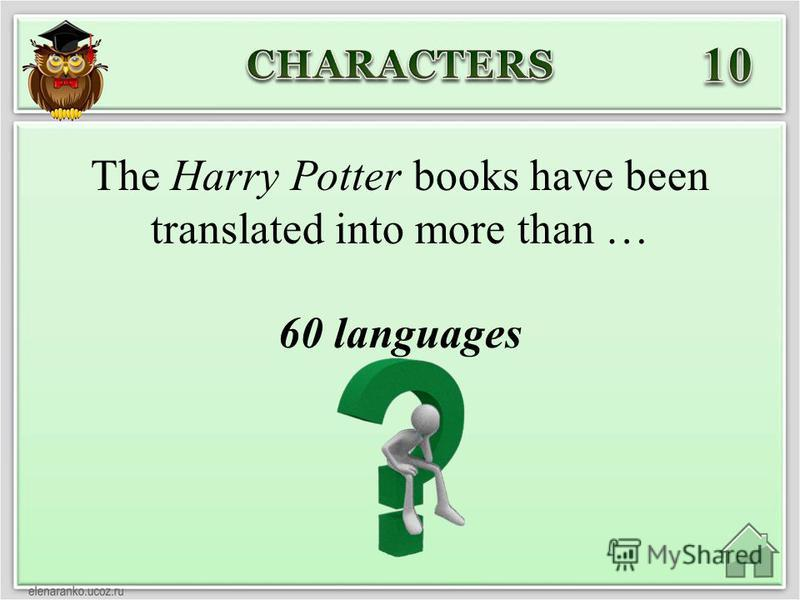 60 languages The Harry Potter books have been translated into more than …