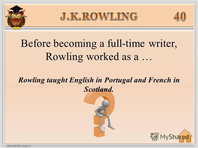 Rowling taught English in Portugal and French in Scotland. Before becoming a full-time writer, Rowling worked as a …