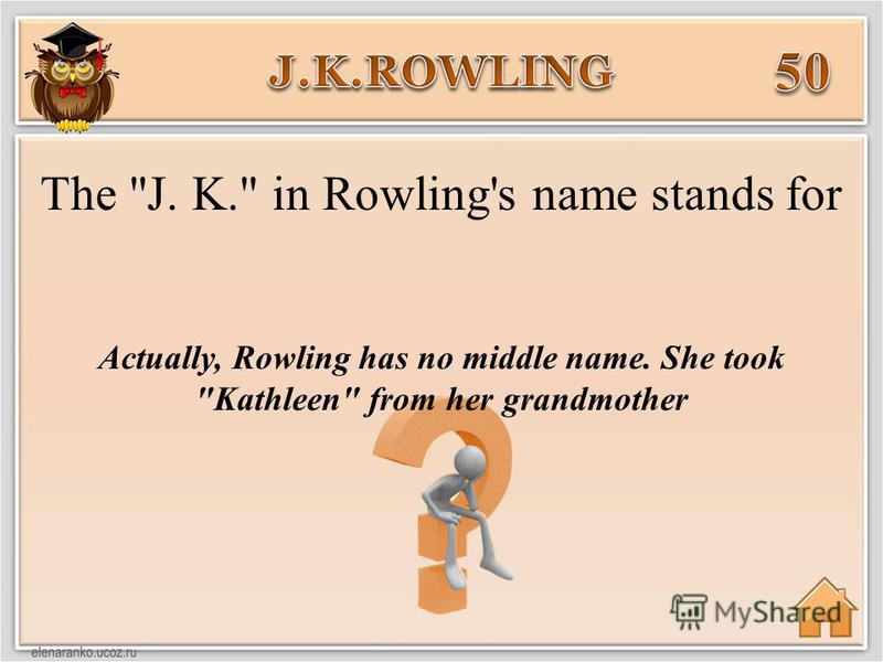 Actually, Rowling has no middle name. She took Kathleen from her grandmother The J. K. in Rowling's name stands for