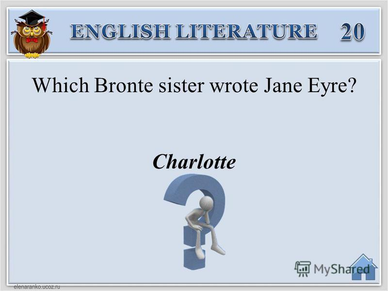Charlotte Which Bronte sister wrote Jane Eyre?