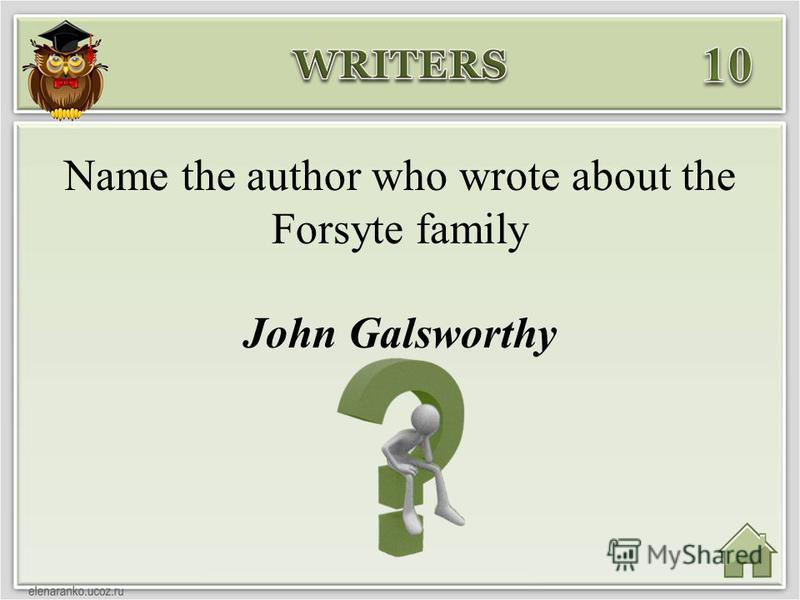 John Galsworthy Name the author who wrote about the Forsyte family