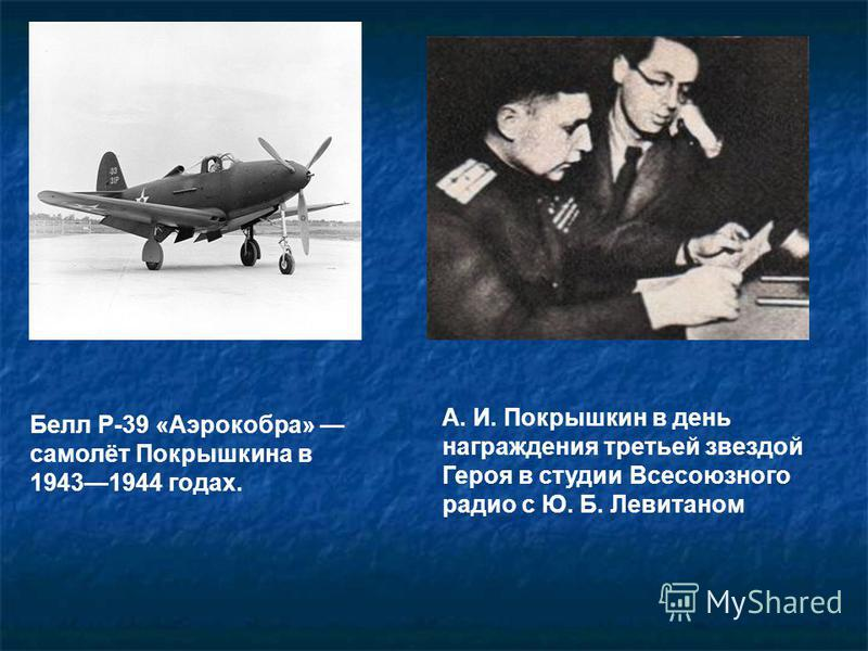 Белл P-39 «Аэрокобра» самолёт Покрышкина в 19431944 годах. А. И. Покрышкин в день награждения третьей звездой Героя в студии Всесоюзного радио с Ю. Б. Левитаном