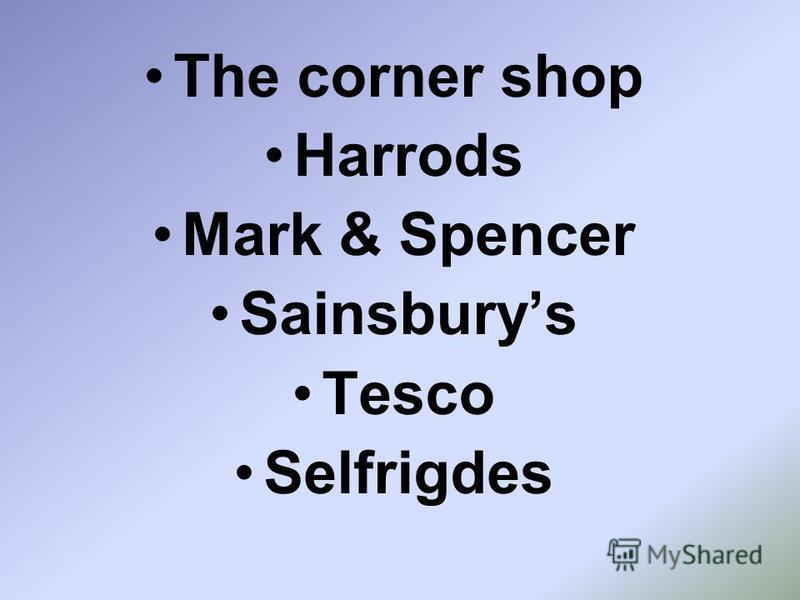 The corner shop Harrods Mark & Spencer Sainsburys Tesco Selfrigdes
