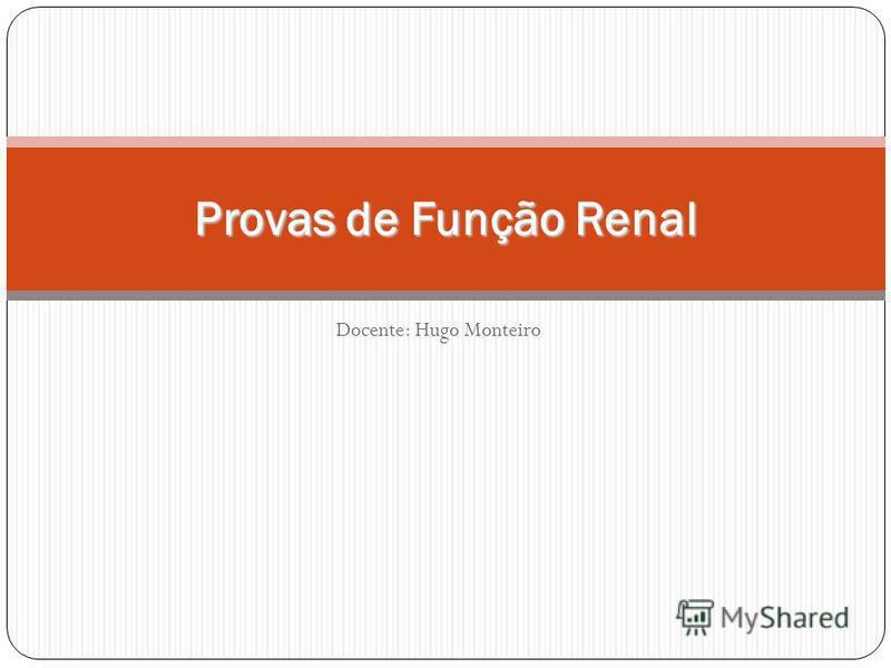 Docente: Hugo Monteiro Provas de Função Renal