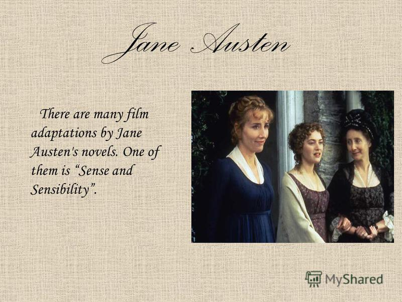 Jane Austen There are many film adaptations by Jane Austen's novels. One of them is Sense and Sensibility.