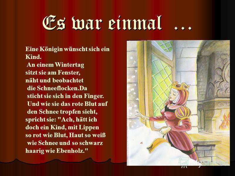 Es war einmal … Eine Königin wünscht sich ein Kind. An einem Wintertag sitzt sie am Fenster, näht und beobachtet die Schneeflocken.Da sticht sie sich in den Finger. Und wie sie das rote Blut auf den Schnee tropfen sieht, spricht sie: