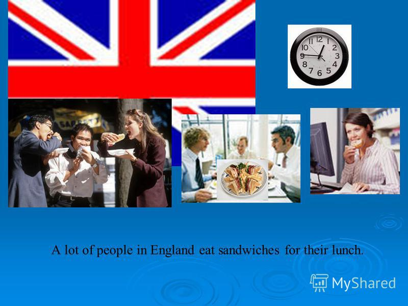 A lot of people in England eat sandwiches for their lunch.