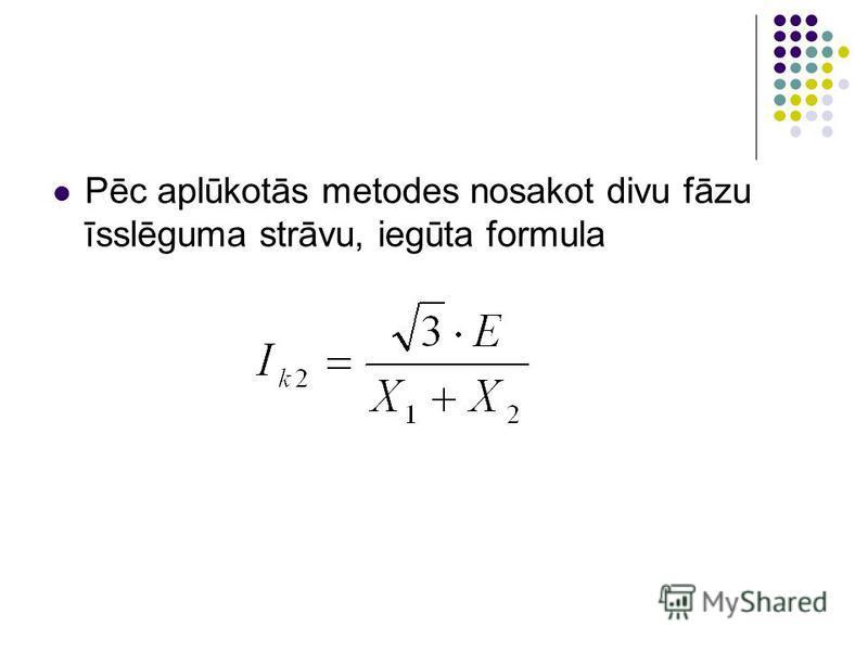 Pēc aplūkotās metodes nosakot divu fāzu īsslēguma strāvu, iegūta formula