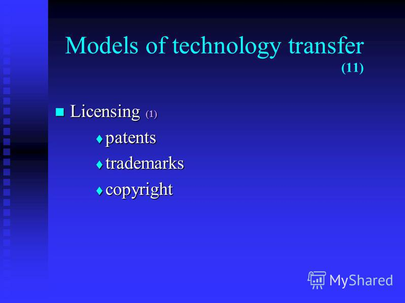 Models of technology transfer (11) Licensing (1) Licensing (1) patents patents trademarks trademarks copyright copyright