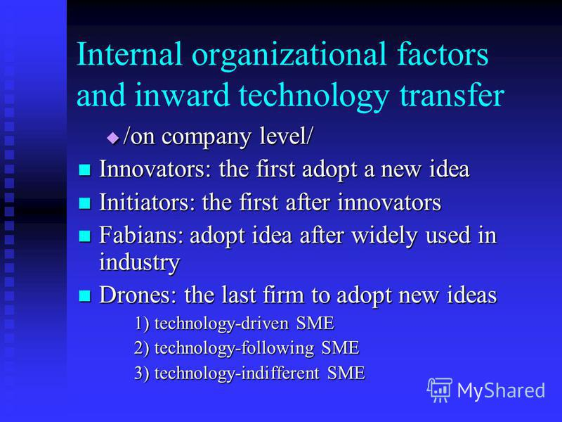 Internal organizational factors and inward technology transfer /on company level/ /on company level/ Innovators: the first adopt a new idea Innovators: the first adopt a new idea Initiators: the first after innovators Initiators: the first after inno