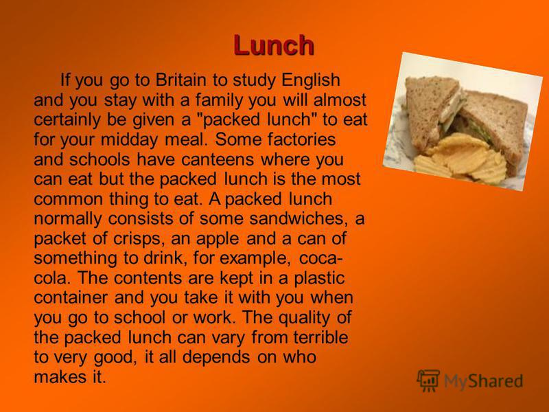 Lunch If you go to Britain to study English and you stay with a family you will almost certainly be given a