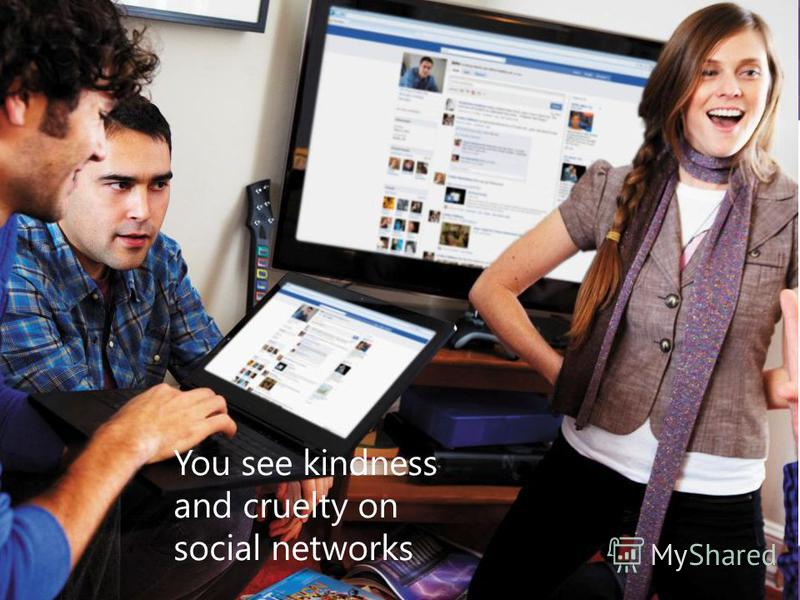 You see kindness and cruelty on social networks