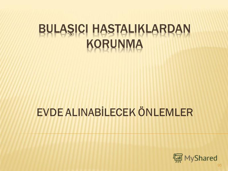 EVDE ALINABİLECEK ÖNLEMLER 95