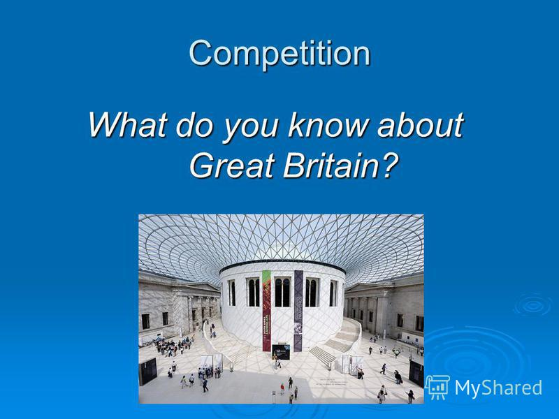 Competition What do you know about Great Britain?