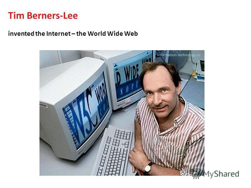 Tim Berners-Lee invented the Internet – the World Wide Web
