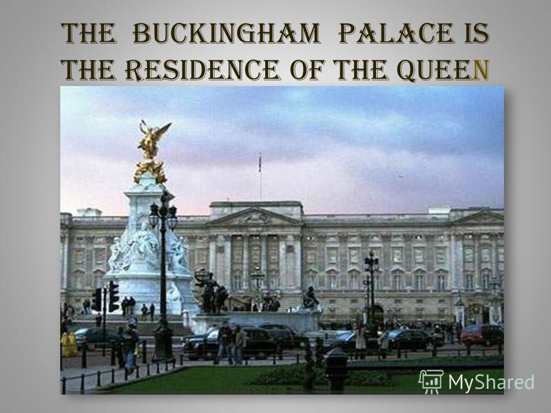 The Buckingham palace is the residence of the queen