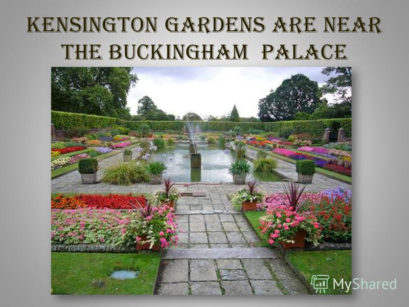 Kensington Gardens are near the Buckingham palace