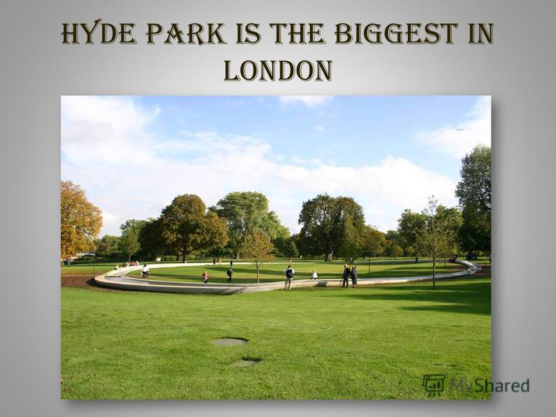 Hyde Park is the biggest in London