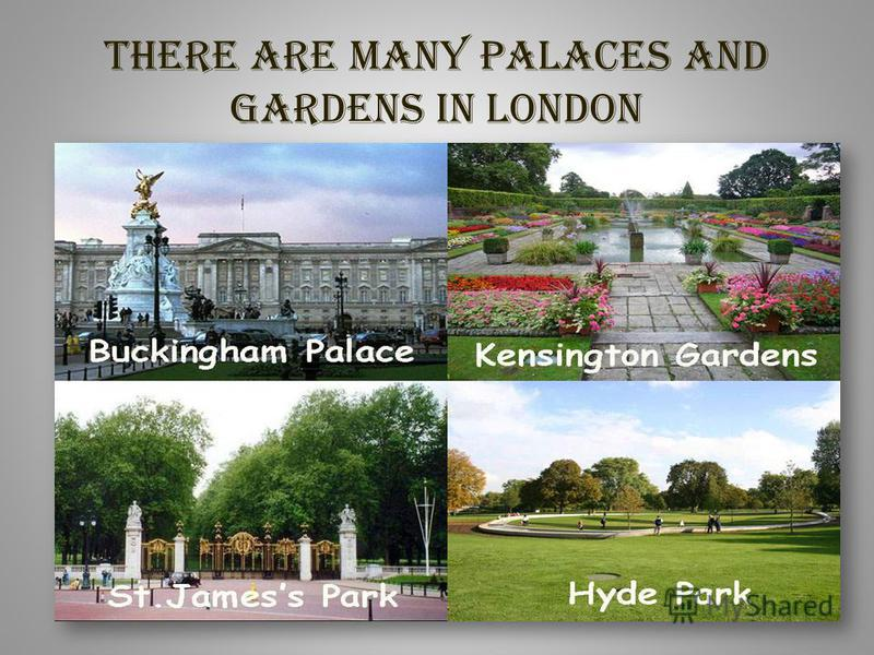 There are many palaces and gardens in London