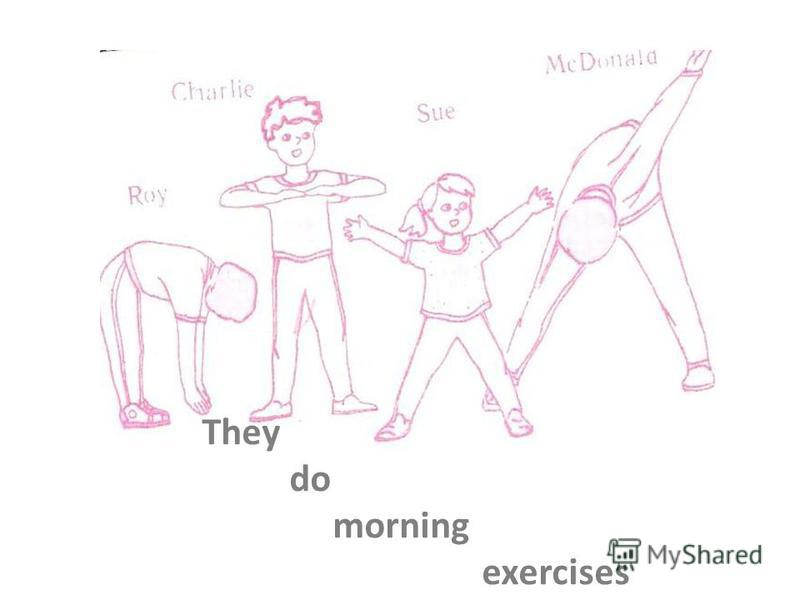 They do morning exercises