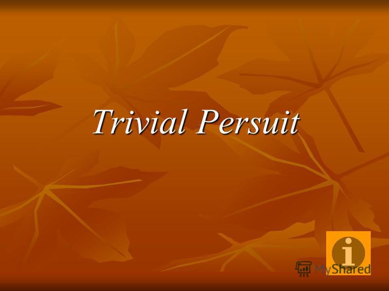Trivial Persuit
