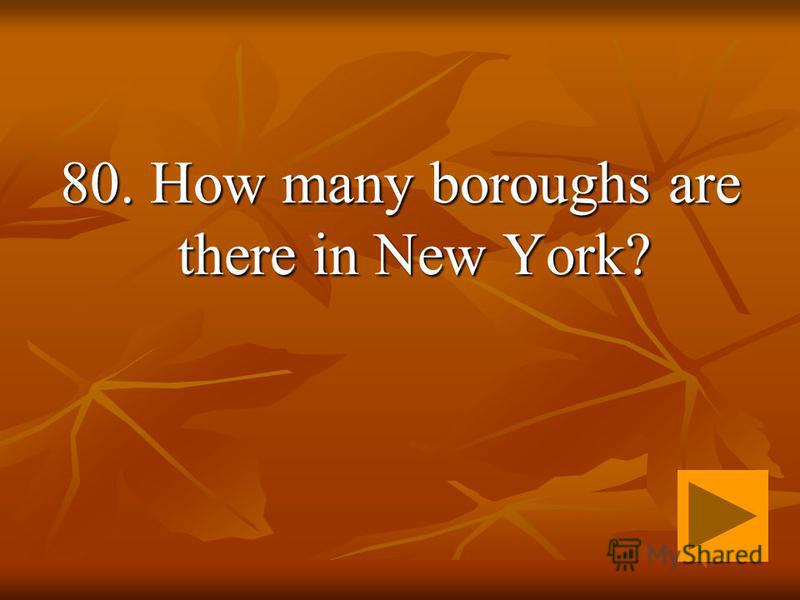 80. How many boroughs are there in New York?
