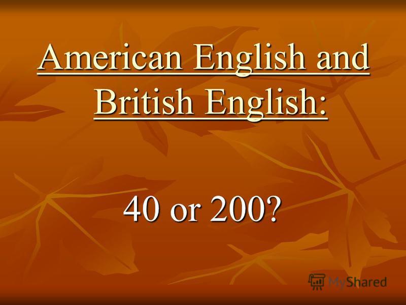 American English and British English: American English and British English: 40 or 200?
