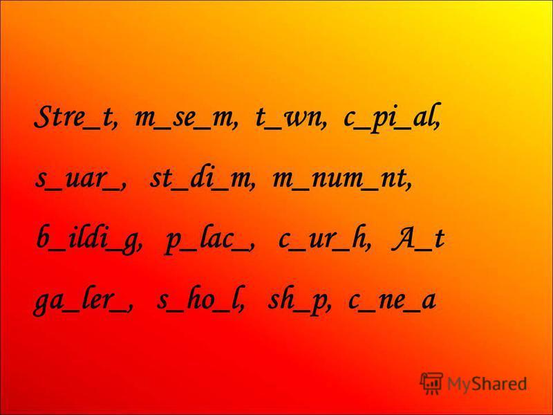 Stre_t, m_se_m, t_wn, c_pi_al, s_uar_, st_di_m, m_num_nt, b_ildi_g, p_lac_, c_ur_h, A_t ga_ler_, s_ho_l, sh_p, c_ne_a