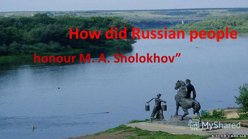 How did Russian people honour M. A. Sholokhov.