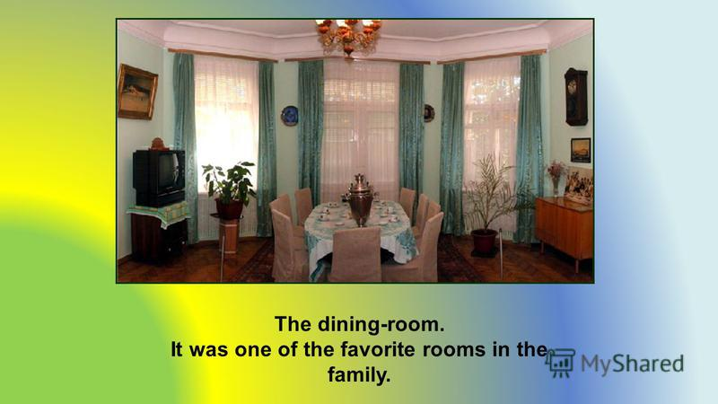 The dining-room. It was one of the favorite rooms in the family.