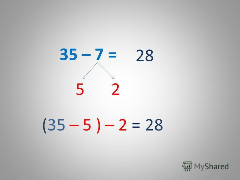 35 – 7 = 52 (35 – 5 ) – 2 =28