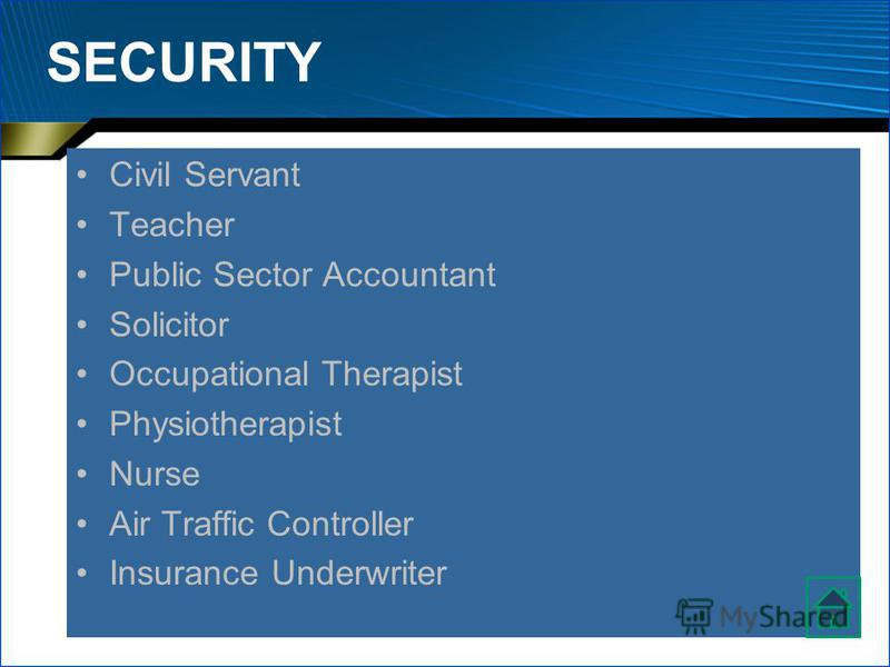 SECURITY Civil Servant Teacher Public Sector Accountant Solicitor Occupational Therapist Physiotherapist Nurse Air Traffic Controller Insurance Underwriter