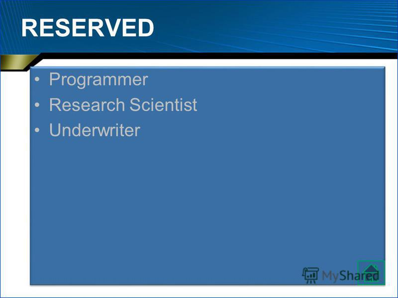 RESERVED Programmer Research Scientist Underwriter Programmer Research Scientist Underwriter