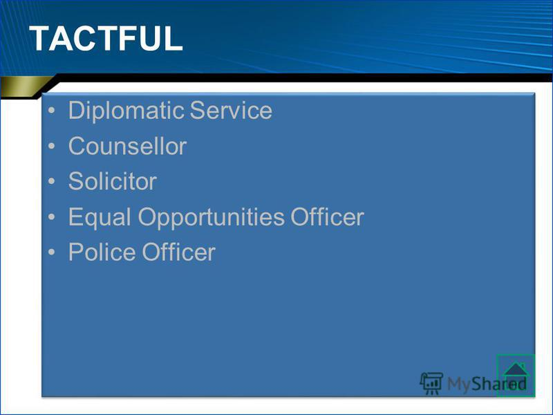 TACTFUL Diplomatic Service Counsellor Solicitor Equal Opportunities Officer Police Officer Diplomatic Service Counsellor Solicitor Equal Opportunities Officer Police Officer